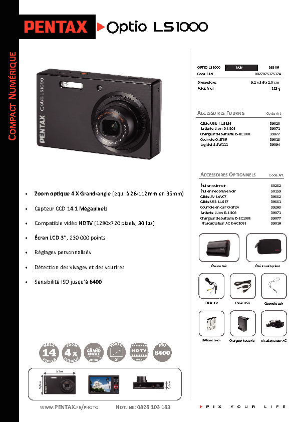 http://www.pentax.fr/media/080ac9a82ec41f1f376828e4e88a6c46/Fiche_Technique_Optio_LS1000.pdf